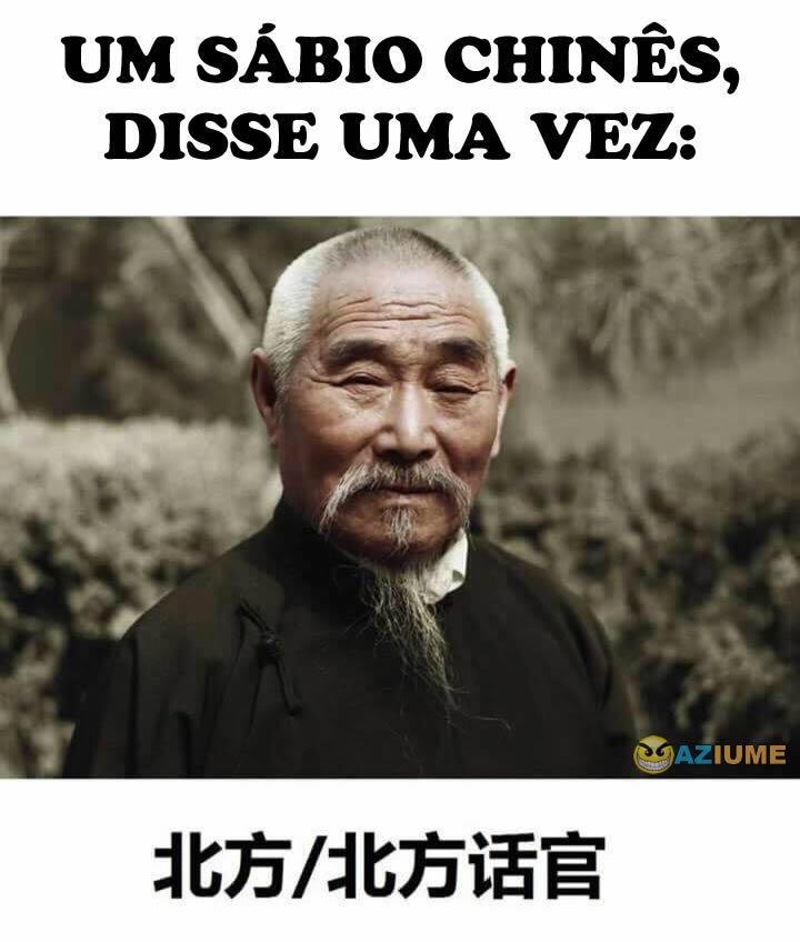 Um sábio chinês disse uma vez