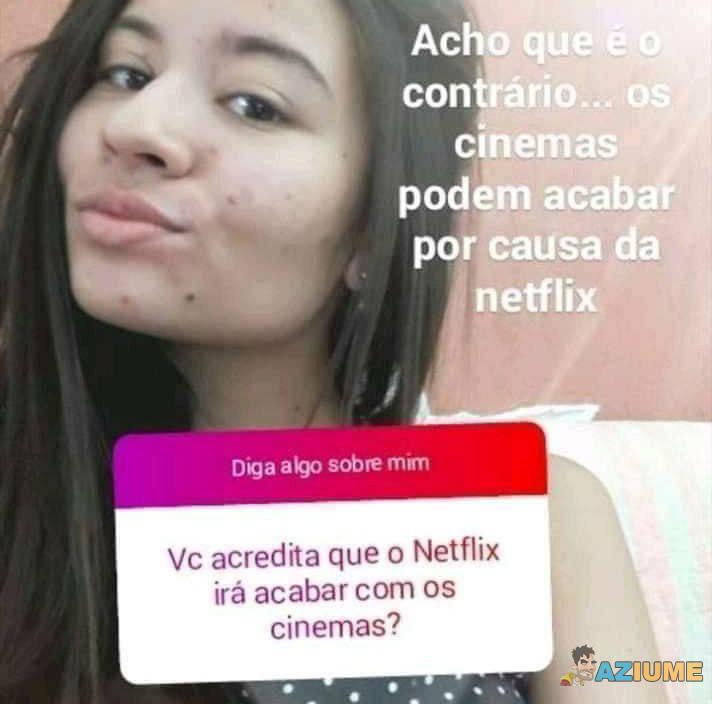 Você acredita que o Netflix irá acabar?